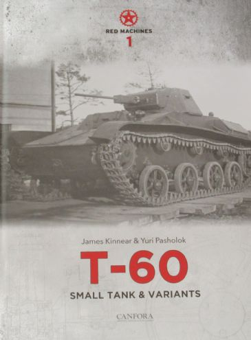 T-60 Small Tank and Variants, by James Kinnear and Yuri Pasholok